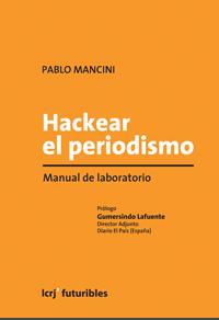 Hackear el periodismo de Pablo Mancini